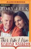 This Life I Live: One Man's Extraordinary, Ordinary Life and the Woman Who Changed It Forever - audiobook Rory Feek Rory Feek 9781536616095 Thomas Nelson on Brilliance Audio