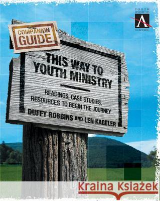 This Way to Youth Ministry - Companion Guide: Readings, Case Studies, Resources to Begin the Journey Duffy Robbins Len Kageler Wesley Black 9780310255277 Zondervan Publishing Company - książka