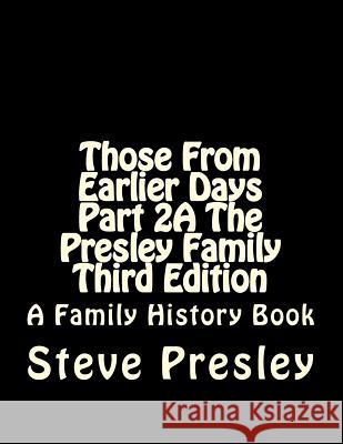 Those from Earlier Days Part 2a the Presley Family Third Edition Steve Presley 9781542673464 Createspace Independent Publishing Platform - książka