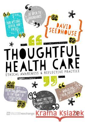 Thoughtful Health Care: Ethical Awareness and Reflective Practice David Seedhouse 9781473953833 Sage Publications Ltd - książka