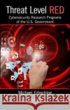 Threat Level Red: Cybersecurity Research Programs of the U.S. Government Michael Erbschloe 9781138052802 Auerbach Publications