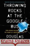 Throwing Rocks at the Google Bus: How Growth Became the Enemy of Prosperity Douglas Rushkoff 9780143131298 Portfolio