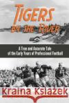 Tigers by the River: A True and Accurate Tale of the Early Days of Pro Football Wylie Graham McLallen 9781620068045 Sunbury Press, Inc.
