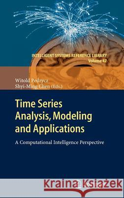 Time Series Analysis, Modeling and Applications: A Computational Intelligence Perspective Witold Pedrycz 9783642334382 Springer, Berlin - książka