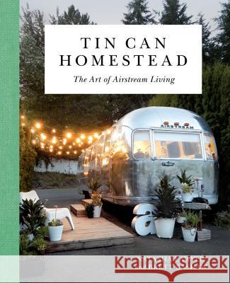 Tin Can Homestead: The Art of Airstream Living Natasha Lawyer 9780762491445 Running Press Book Publishers - książka