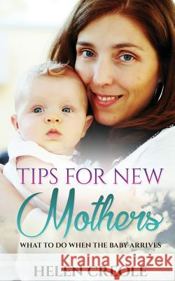 Tips for New Mothers Helen Creole 9781535053006 Createspace Independent Publishing Platform - książka
