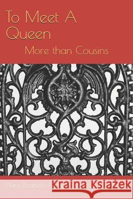 To Meet A Queen: More than Cousins Carol Archer Mary Elizabeth Archer 9781675964590 Independently Published - książka