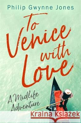 To Venice with Love : A Midlife Adventure Philip Gwynne Jones 9781472130235 Little, Brown Book Group - książka