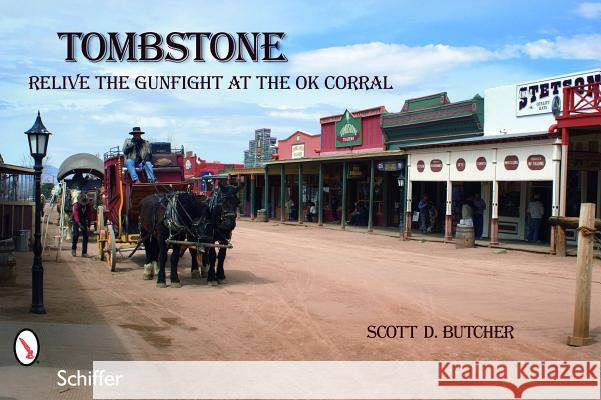 Tombstone: Relive the Gunfight at the O.K. Corral Scott D. Butcher 9780764334252 Schiffer Publishing - książka