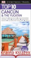 Top 10 Cancun & the Yucatan DK 9781465460233 DK Eyewitness Travel