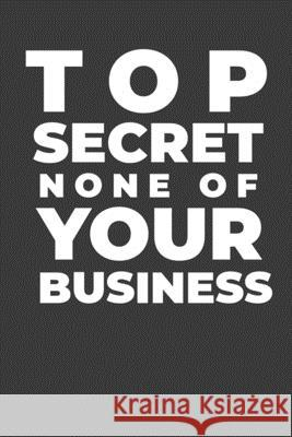 Top Secret None of Your Business: A Funny Notebook Gift for Tweens Gifts of Four Printing 9781677941315 Independently Published - książka