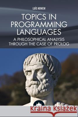 Topics in Programming Languages : A Philosophical Analysis Through the Case of Prolog Luis Manuel Cabrita Pais Homem 9781909287723 Chartridge Books Oxford - książka