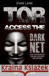 Tor: Access the Dark Net, Stay Anonymous Online and Escape Nsa Spying Evan Lane 9781545045718 Createspace Independent Publishing Platform