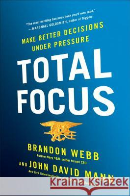 Total Focus: Make Better Decisions Under Pressure Brandon Webb John David Mann 9780735214514 Portfolio - książka