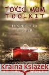 Toxic Mom Toolkit: Discovering a Happy Life Despite Toxic Parenting Rayne Wolfe 9781492782384 Createspace