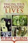 Tracing Your Ancestors' Lives: A Guide to Social History for Family Historians Barbara J. Starmans 9781473879713 Pen & Sword Books