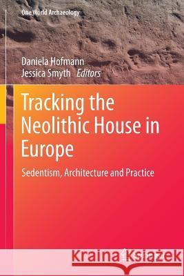 Tracking the Neolithic House in Europe: Sedentism, Architecture and Practice Daniela Hofmann Jessica Smyth 9781493921577 Springer - książka