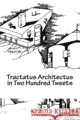 Tractatus Architectus in Two Hundred Tweets Ganapathy Mahalinga 9780692778302 Pensive Muse Books - książka