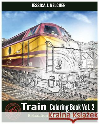 Train Coloring Books Vol.2 for Relaxation Meditation Blessing: Sketches Coloring Book Jessica Belcher 9781542648523 Createspace Independent Publishing Platform - książka