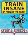 Train Insane or Remain the Same: Fitness and Diet Tracking Journal Kristine McAdams 9781633239890 Booksmango