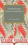 Translations into Greek Verse and Prose  Archer-Hind, Richard Dacre 9781316626078