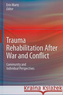 Trauma Rehabilitation After War and Conflict: Community and Individual Perspectives Erin Martz 9781441957214 Springer - książka