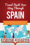 Travel Hack Your Way Through Spain: Fly Free, Get Best Room Prices, Save on Auto Rentals & Get the Most Out of Your Stay