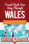 Travel Hack Your Way Through Wales: Fly Free, Get Best Room Prices, Save on Auto Rentals & Get the Most Out of Your Stay