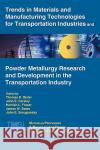 Trends in Materials and Manufacturing Technologies for Transportation Industries and Powder Metallurgy Research and Development in the Transportation Industry : 6th MPMD Global Innovations Symposium Thomas R. Bieler John E. Carsley Hamish L. Fraser 9780873395915