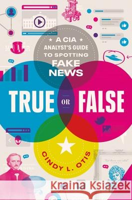 True or False: A CIA Analyst's Guide to Identifying and Fighting Fake News Cindy L. Otis 9781250239495 Feiwel & Friends - książka