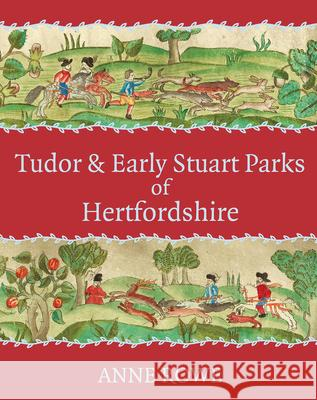 Tudor and Early Stuart Parks of Hertfordshire Anne Rowe 9781912260119 University of Hertfordshire Press - książka