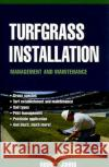 Turfgrass Installation, Management and Maintenance Rodney Johns 9780071410083 McGraw-Hill Professional Publishing