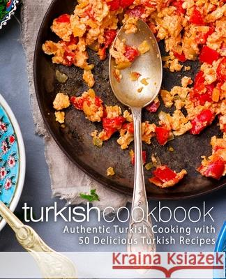 Turkish Cookbook: Authentic Turkish Cooking with 50 Delicious Turkish Recipes Booksumo Press 9781975931544 Createspace Independent Publishing Platform - książka