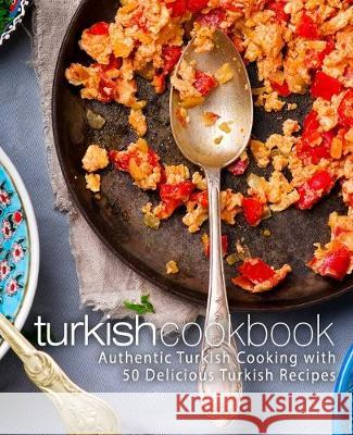 Turkish Cookbook: Authentic Turkish Cooking with 50 Delicious Turkish Recipes (2nd Edition) Booksumo Press 9781687141422 Independently Published - książka