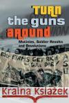 Turn the Guns Around: Mutinies, Soldier Revolts and Revolutions