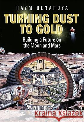 Turning Dust to Gold : Building a Future on the Moon and Mars Haym Benaroya 9781441908704 Springer - książka