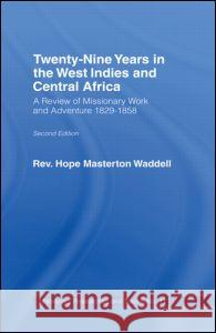Twenty-Nine Years in the West Indies and Central Africa: A Review of Missionary Work and Adventure, 1829-1858 Hope Masterton Waddell G. I. Jones 9780714618814 Frank Cass Publishers - książka