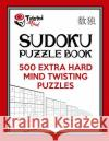 Twisted Mind Sudoku Puzzle Book, 500 Extra Hard Mind Twisting Puzzles: With Only One Level of Difficulty So No Wasted Puzzles Twisted Mind 9781542577151 Createspace Independent Publishing Platform