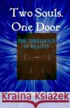 Two Souls, One Door: The Threshold of Reality Christopher Goodrum 9781543248364 Createspace Independent Publishing Platform