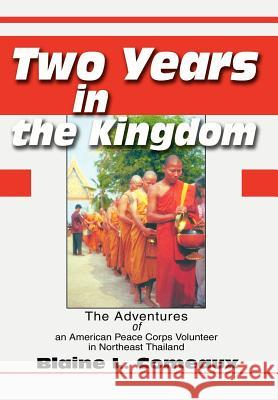 Two Years in the Kingdom: The Adventures of an American Peace Corps Volunteer in Northeast Thailand Blaine L. Comeaux 9780595654017 Writers Club Press - książka