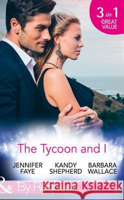 Tycoon and I Safe in the Tycoon's Arms / The Tycoon and the Wedding Planner / Swept Away by the Tycoon Faye, Jennifer|||Shepherd, Kandy|||Wallace, Barbara 9780263929508  - książka