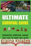 Ultimate Survival Guide: Essential Survival Hacks and Tips to Keep You Alive Kemp Eardwulf 9781543025798 Createspace Independent Publishing Platform