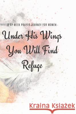 Under His Wings You Will FInd Refuge: A 52 Week Prayer Journey for Women Talva Publications 9781705574942 Independently Published - książka