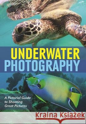 Underwater Photography: A Pictorial Guide to Shooting Great Pictures Larry Gates 9781682031322 Amherst Media - książka