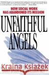 Unfaithful Angels : How Social Work Has Abandoned its Mission Harry Specht Mark E. Courtney 9780028740867 Free Press