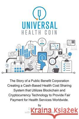 Universal Health Coin: The Story of a Public Benefit Corporation Creating a Cash-Based Health Cost Sharing System That Utilizes Blockchain Te Dr Gordon Jones 9781546219361 Authorhouse - książka
