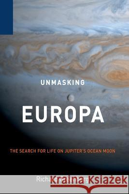 Unmasking Europa : The Search for Life on Jupiter's Ocean Moon Richard Greenberg, M.F.A.   9781489992994 Copernicus Books - książka