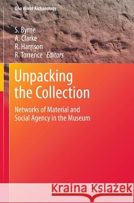 Unpacking the Collection: Networks of Material and Social Agency in the Museum Sarah Byrne Anne Clarke Rodney Harrison 9781441982216 Not Avail - książka