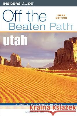 Utah Off the Beaten Path(r), Fifth Edition Michael Rutter 9780762740567 Insiders' Guide (CT) - książka