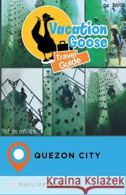 Vacation Goose Travel Guide Quezon City Philippines Francis Morgan 9781547288700 Createspace Independent Publishing Platform - książka